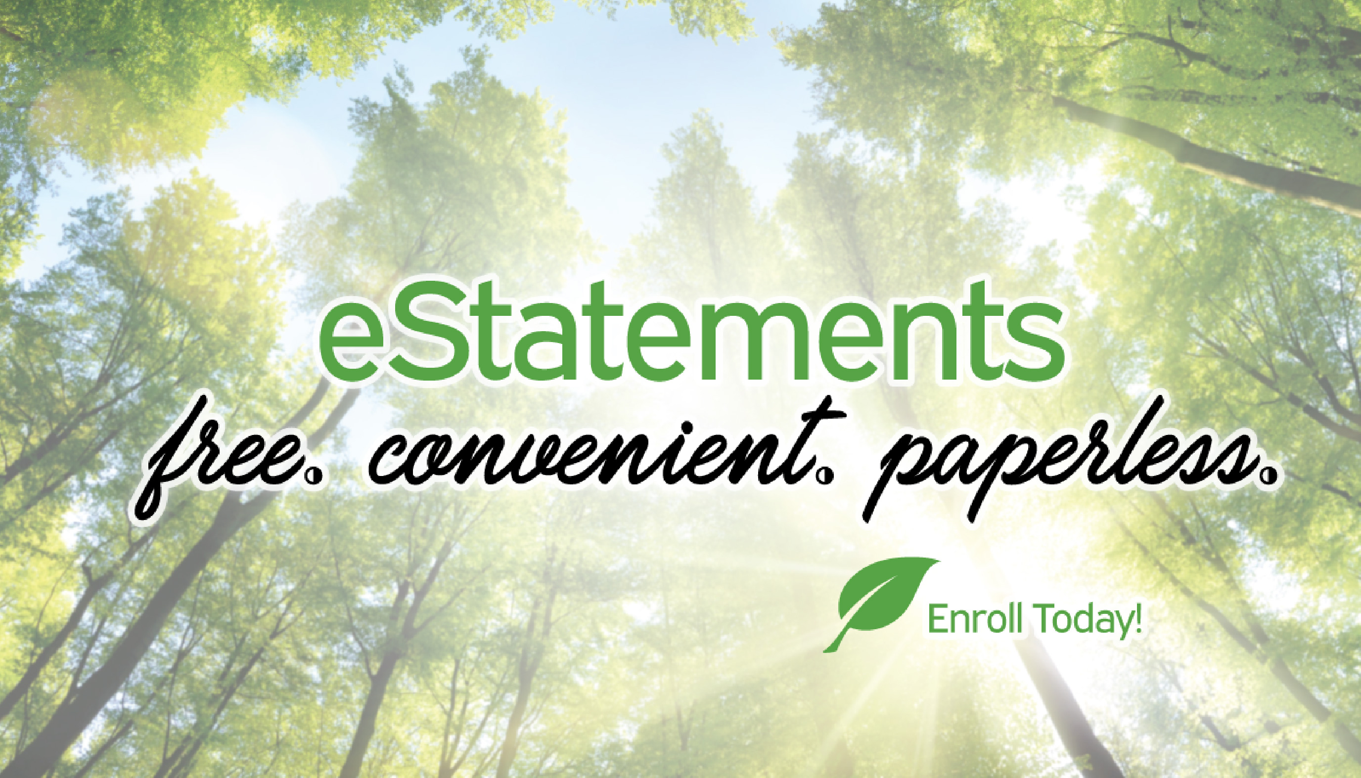eStatements: Free, Convenient, Paperless. Enroll Today!