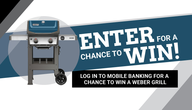SIGN IN TO MOBILE BANKING FOR A CHANCE TO WIN A WEBER GRILL!