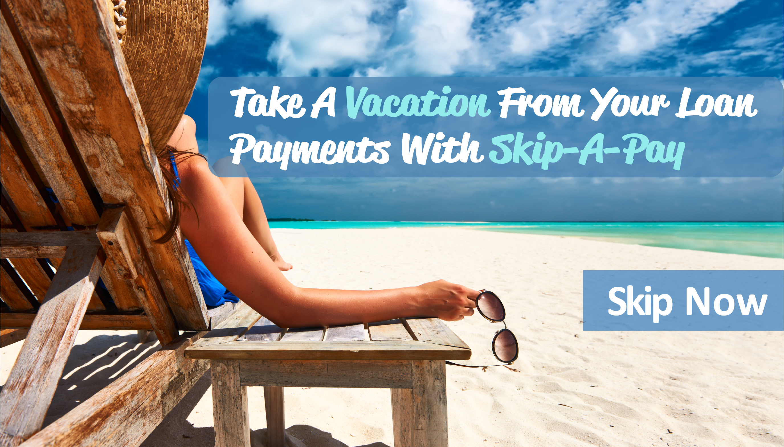 Take a Vacation from your payments with Skip-A-Pay!