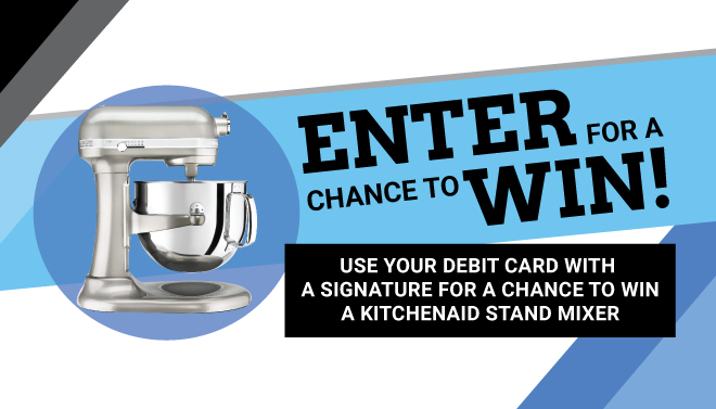 USE YOUR DEBIT CARD FOR A CHANCE TO WIN A KITCHENAID STAND MIXER