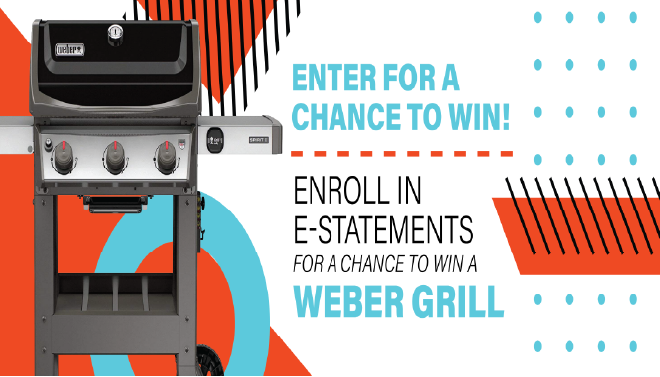 ENROLL IN ESTATEMENTS FOR A CHANCE TO WIN A WEBER GRILL