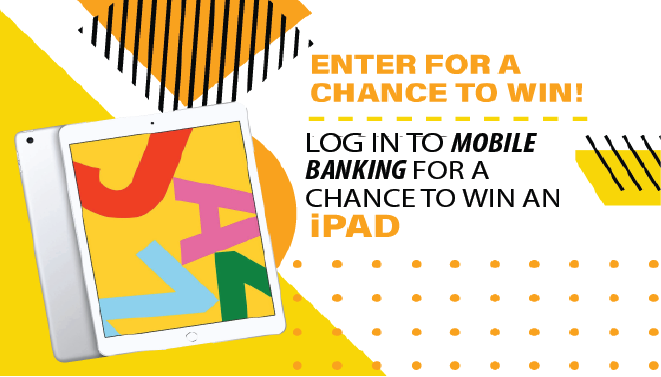 LOG IN TO MOBILE BANKING FOR A CHANCE TO WIN AN IPAD!