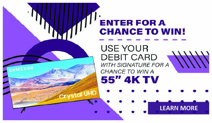 """Use your debit card with signature to be entered to win a 55"""" 4K TV"""